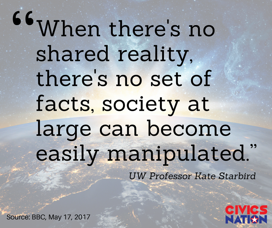 When there's no shared reality, there's no set of facts, society at large can become easily manipulated. - UW Professor Kate Starbird